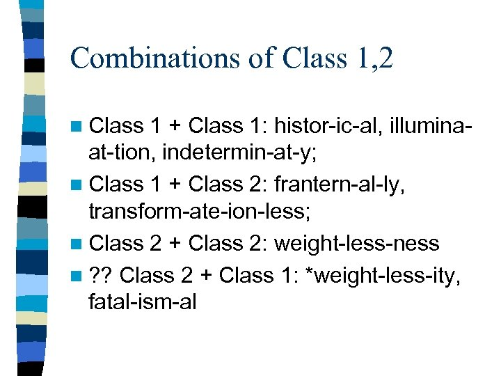 Combinations of Class 1, 2 n Class 1 + Class 1: histor-ic-al, illuminaat-tion, indetermin-at-y;