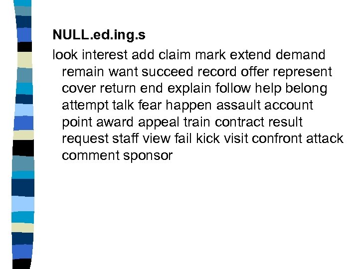 NULL. ed. ing. s look interest add claim mark extend demand remain want succeed