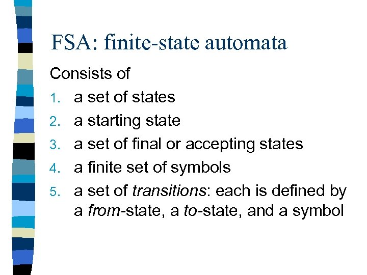 FSA: finite-state automata Consists of 1. a set of states 2. a starting state
