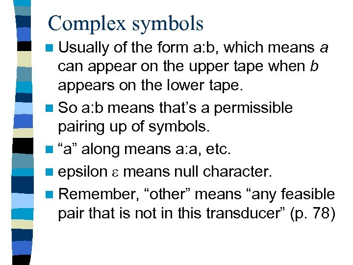 Complex symbols n Usually of the form a: b, which means a can appear