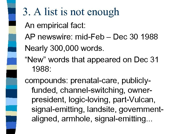 3. A list is not enough An empirical fact: AP newswire: mid-Feb – Dec