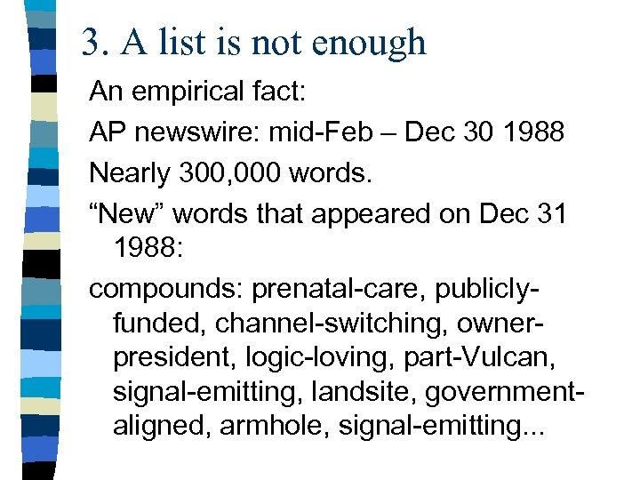 3. A list is not enough An empirical fact: AP newswire: mid-Feb – Dec