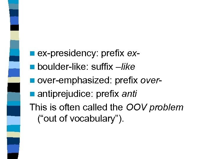 n ex-presidency: prefix exn boulder-like: suffix –like n over-emphasized: prefix overn antiprejudice: prefix anti