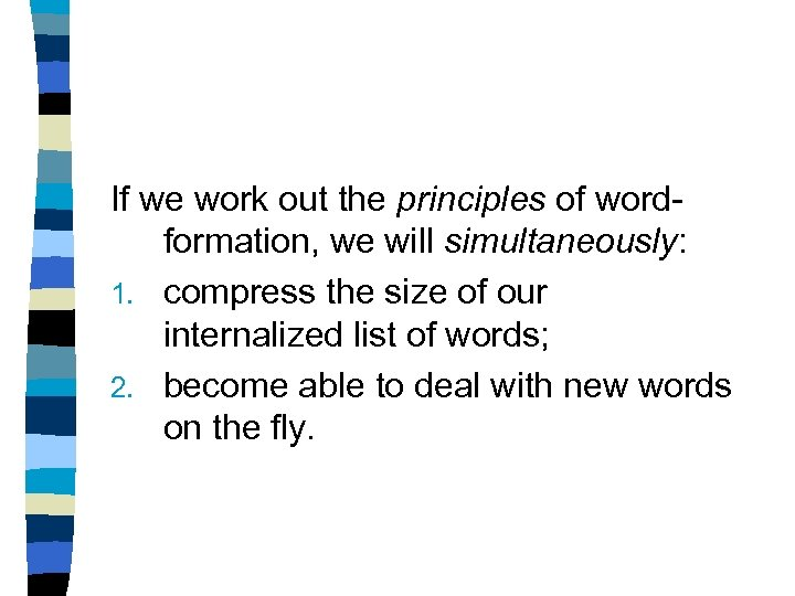 If we work out the principles of wordformation, we will simultaneously: 1. compress the
