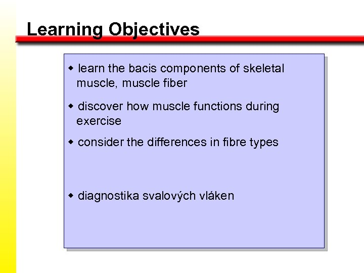 Learning Objectives w learn the bacis components of skeletal muscle, muscle fiber w discover