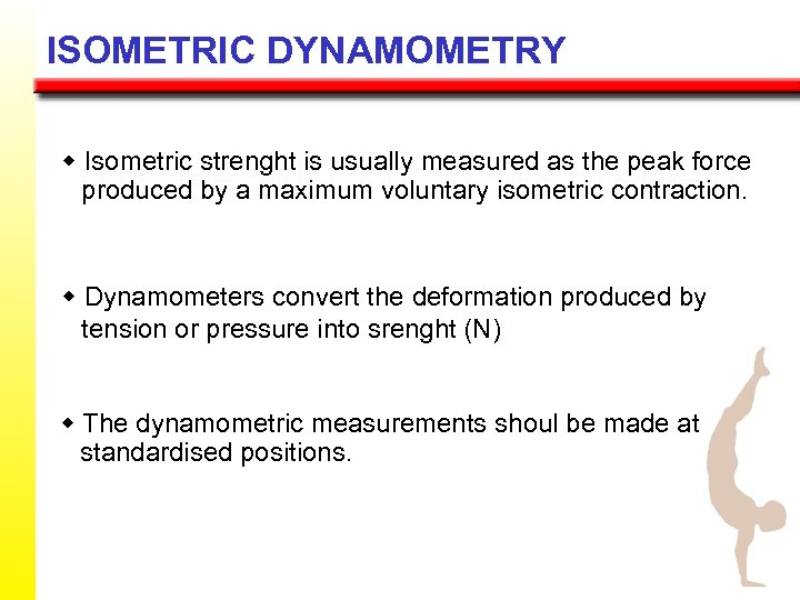 ISOMETRIC DYNAMOMETRY w Isometric strenght is usually measured as the peak force produced by