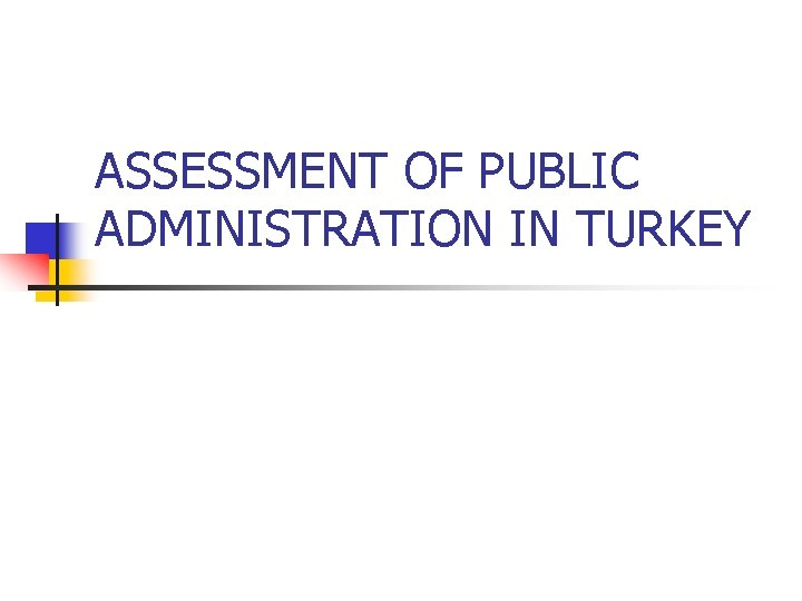 ASSESSMENT OF PUBLIC ADMINISTRATION IN TURKEY