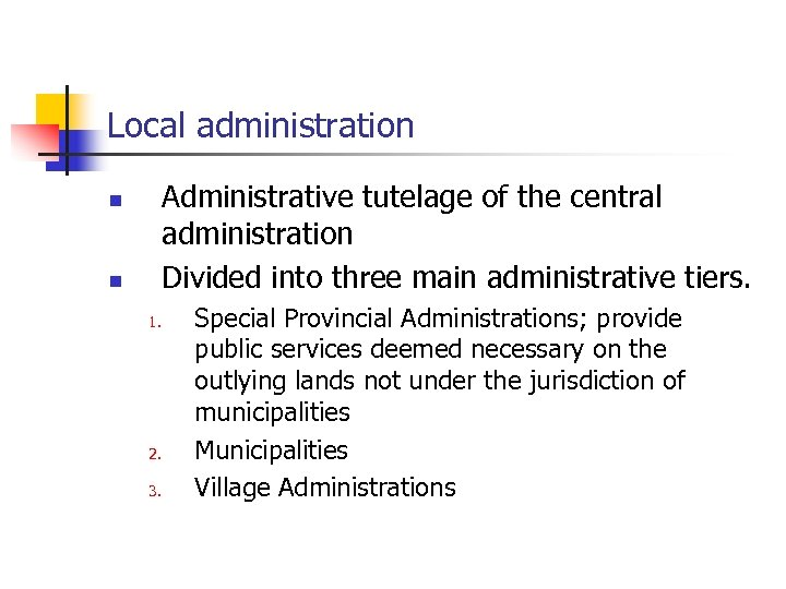 Local administration Administrative tutelage of the central administration Divided into three main administrative tiers.