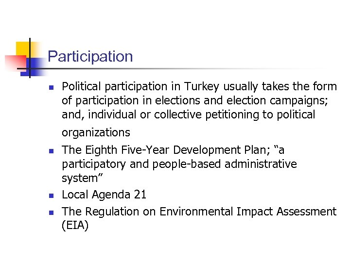Participation n Political participation in Turkey usually takes the form of participation in elections