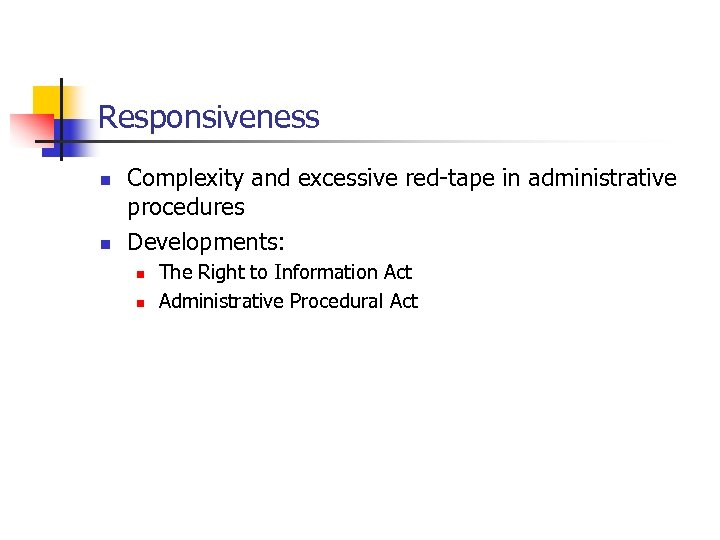 Responsiveness n n Complexity and excessive red-tape in administrative procedures Developments: n n The