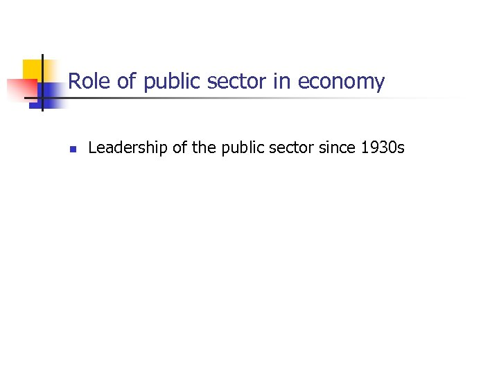 Role of public sector in economy n Leadership of the public sector since 1930