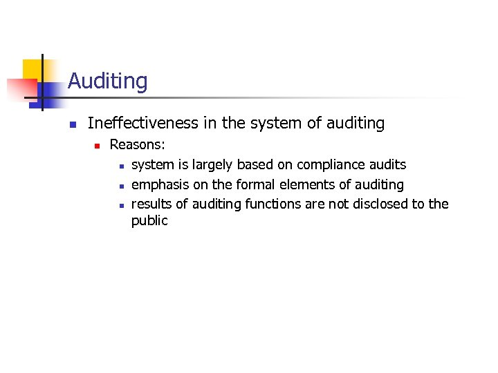 Auditing n Ineffectiveness in the system of auditing n Reasons: n system is largely
