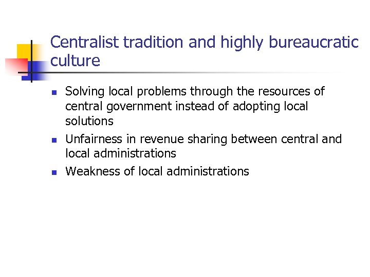 Centralist tradition and highly bureaucratic culture n n n Solving local problems through the