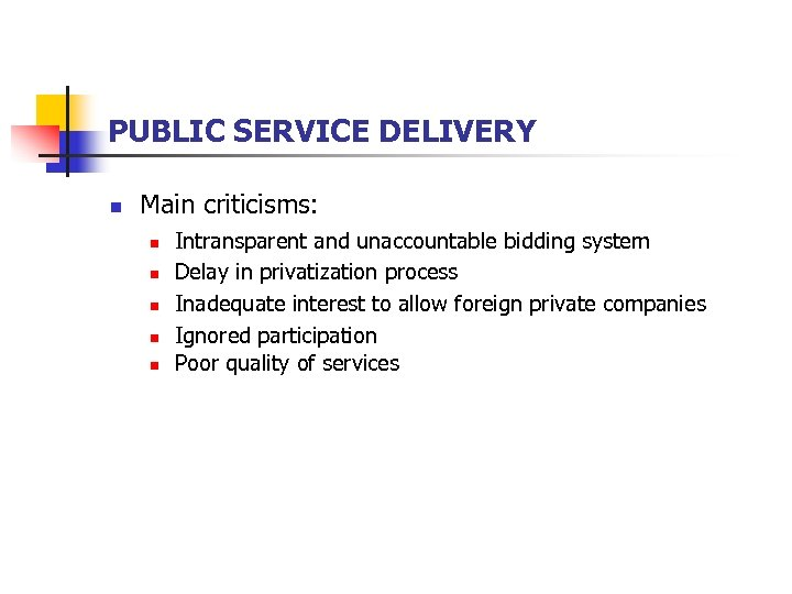 PUBLIC SERVICE DELIVERY n Main criticisms: n n n Intransparent and unaccountable bidding system