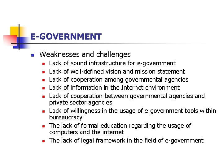 E-GOVERNMENT n Weaknesses and challenges n n n n Lack of sound infrastructure for