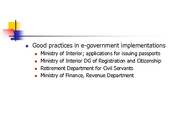 n Good practices in e-government implementations n n Ministry of Interior; applications for issuing