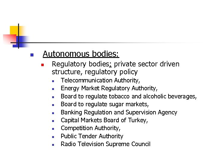 n Autonomous bodies: n Regulatory bodies; private sector driven structure, regulatory policy n n
