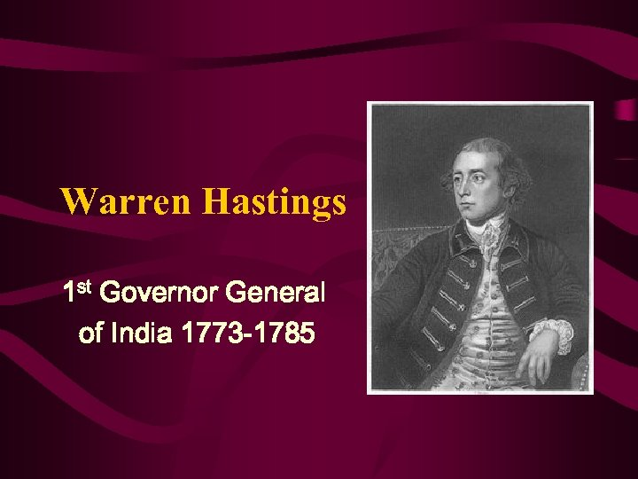 Warren Hastings 1 st Governor General of India 1773 -1785