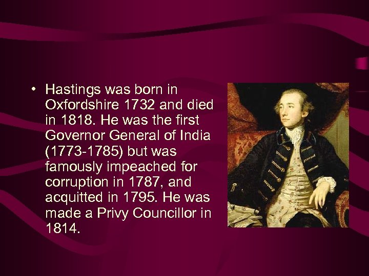 • Hastings was born in Oxfordshire 1732 and died in 1818. He was