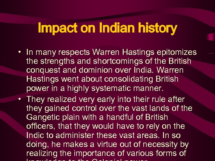 Impact on Indian history • In many respects Warren Hastings epitomizes the strengths and