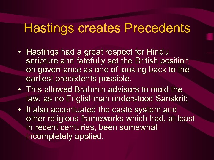 Hastings creates Precedents • Hastings had a great respect for Hindu scripture and fatefully