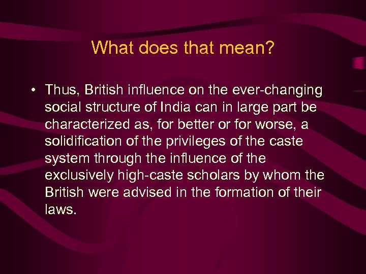 What does that mean? • Thus, British influence on the ever-changing social structure of