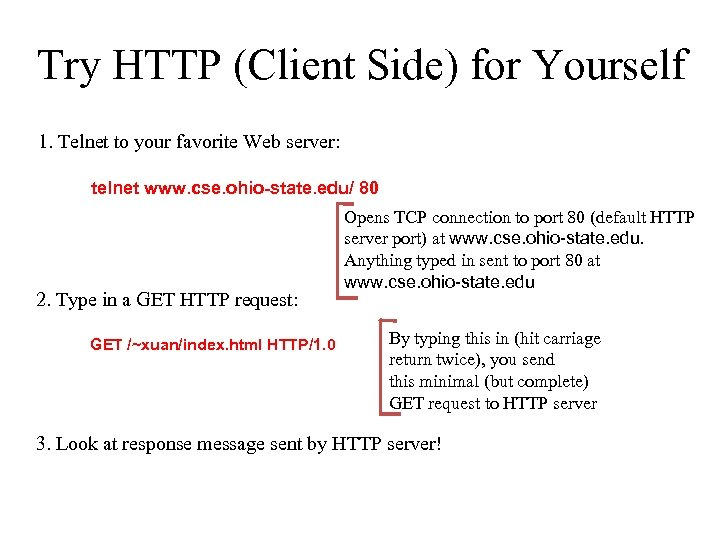Try HTTP (Client Side) for Yourself 1. Telnet to your favorite Web server: telnet