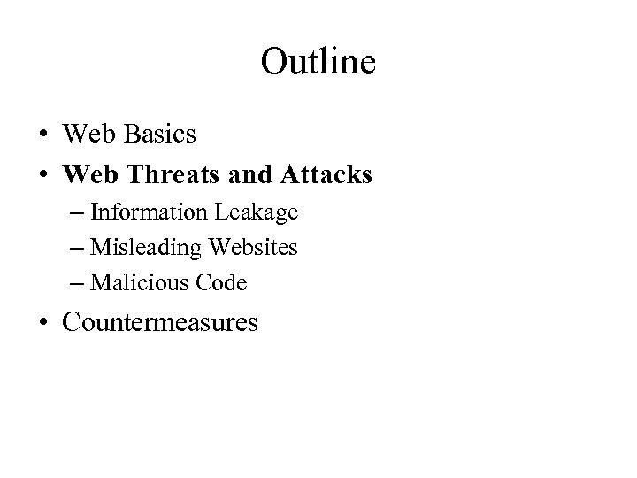 Outline • Web Basics • Web Threats and Attacks – Information Leakage – Misleading
