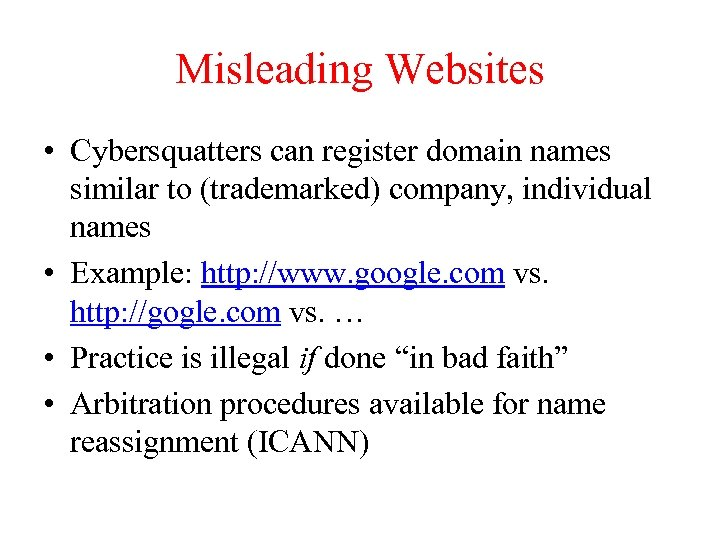Misleading Websites • Cybersquatters can register domain names similar to (trademarked) company, individual names