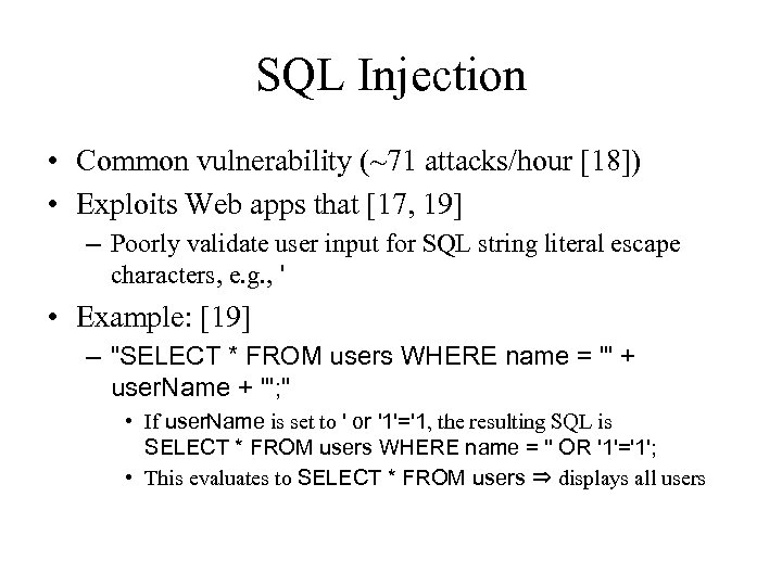 SQL Injection • Common vulnerability (~71 attacks/hour [18]) • Exploits Web apps that [17,