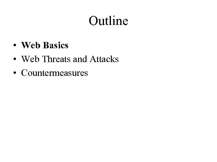 Outline • Web Basics • Web Threats and Attacks • Countermeasures