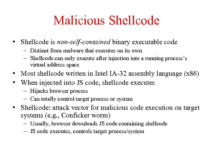 Malicious Shellcode • Shellcode is non-self-contained binary executable code – Distinct from malware that