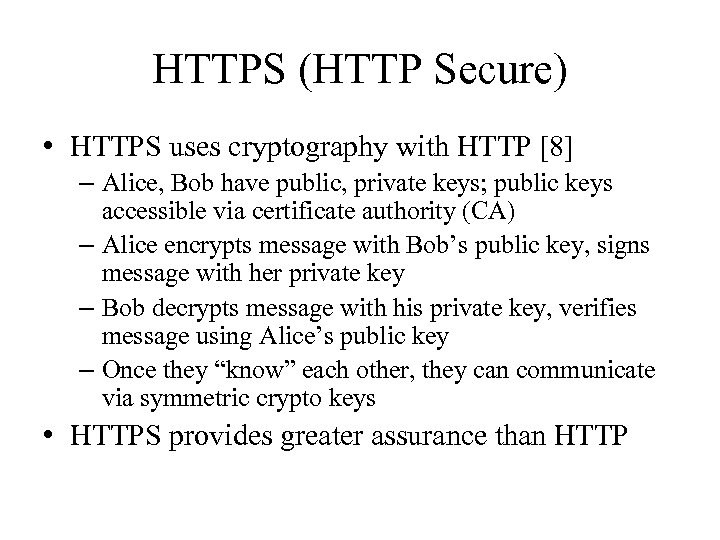 HTTPS (HTTP Secure) • HTTPS uses cryptography with HTTP [8] – Alice, Bob have