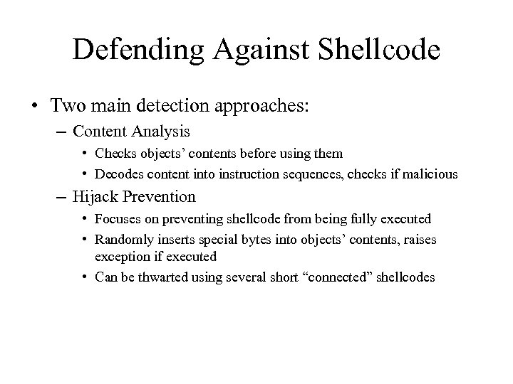 Defending Against Shellcode • Two main detection approaches: – Content Analysis • Checks objects'