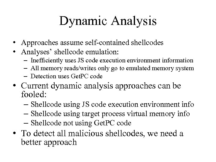 Dynamic Analysis • Approaches assume self-contained shellcodes • Analyses' shellcode emulation: – Inefficiently uses