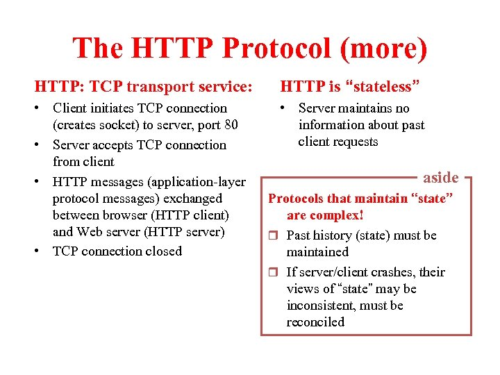 """The HTTP Protocol (more) HTTP: TCP transport service: HTTP is """"stateless"""" • Client initiates"""