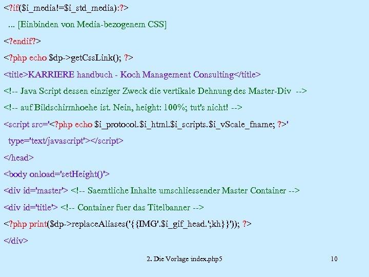 <? if($i_media!=$i_std_media): ? >. . . [Einbinden von Media-bezogenem CSS] <? endif? > <?