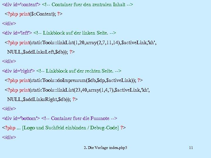 <div id='content'> <!-- Container fuer den zentralen Inhalt --> <? php print($c. Content); ?
