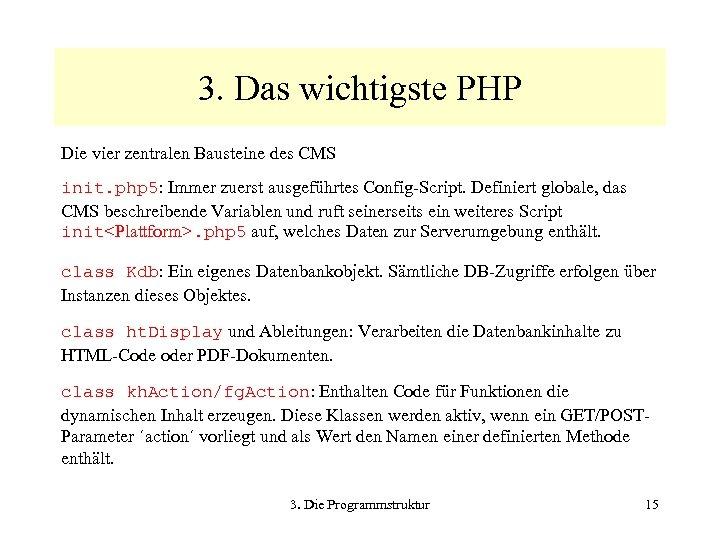 3. Das wichtigste PHP Die vier zentralen Bausteine des CMS init. php 5: Immer