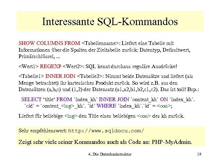 Interessante SQL-Kommandos SHOW COLUMNS FROM <Tabellenname>: Liefert eine Tabelle mit Informationen über die Spalten