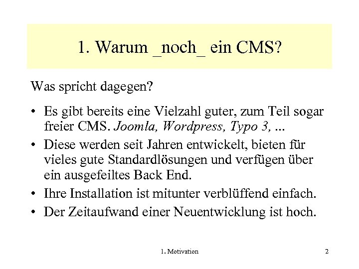 1. Warum _noch_ ein CMS? Was spricht dagegen? • Es gibt bereits eine Vielzahl