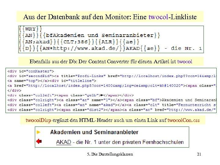Aus der Datenbank auf den Monitor: Eine twocol-Linkliste Ebenfalls aus der Db: Der Content