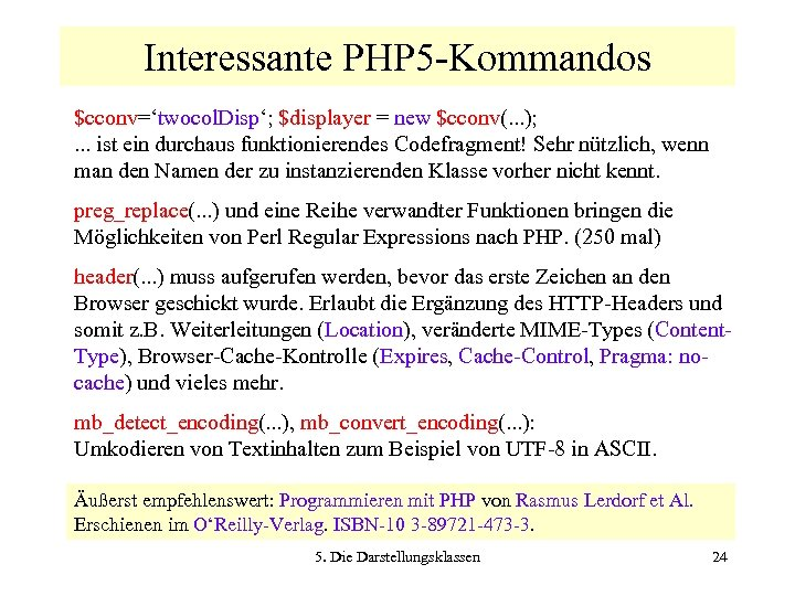 Interessante PHP 5 -Kommandos $cconv='twocol. Disp'; $displayer = new $cconv(. . . ); .