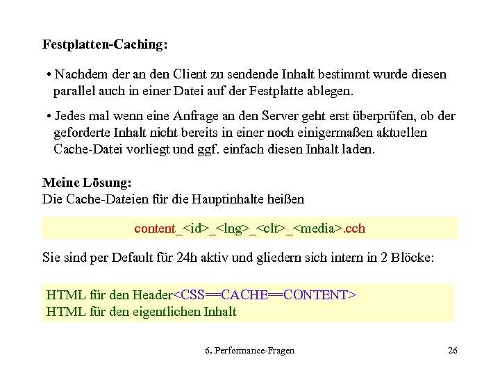 Festplatten-Caching: • Nachdem der an den Client zu sendende Inhalt bestimmt wurde diesen parallel