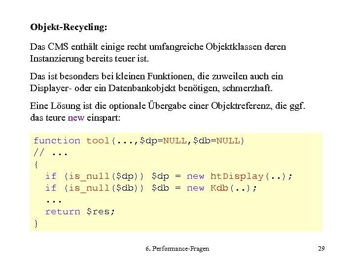 Objekt-Recycling: Das CMS enthält einige recht umfangreiche Objektklassen deren Instanzierung bereits teuer ist. Das