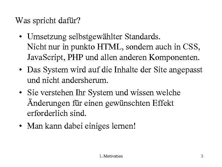 Was spricht dafür? • Umsetzung selbstgewählter Standards. Nicht nur in punkto HTML, sondern auch
