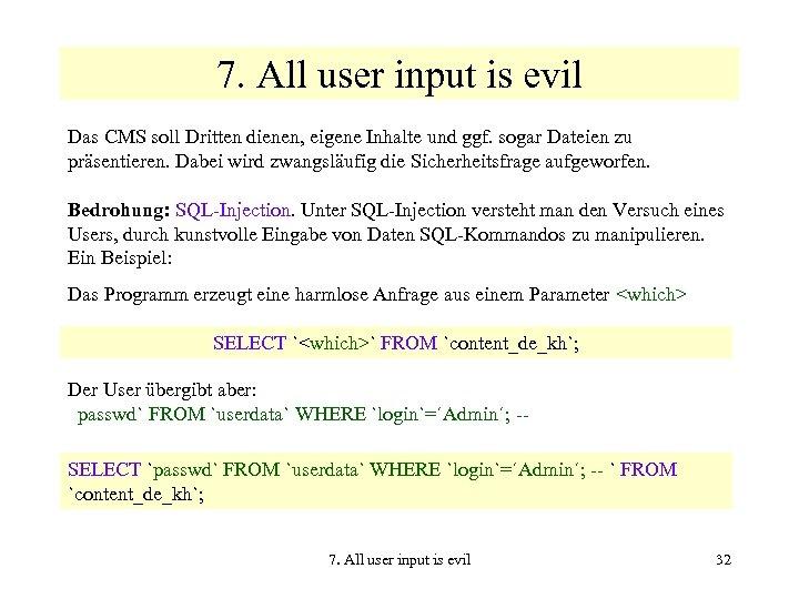 7. All user input is evil Das CMS soll Dritten dienen, eigene Inhalte und