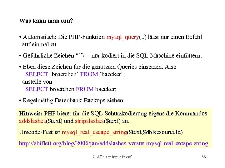 Was kann man tun? • Automatisch: Die PHP-Funktion mysql_query(. . ) lässt nur einen
