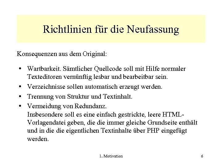 Richtlinien für die Neufassung Konsequenzen aus dem Original: • Wartbarkeit. Sämtlicher Quellcode soll mit