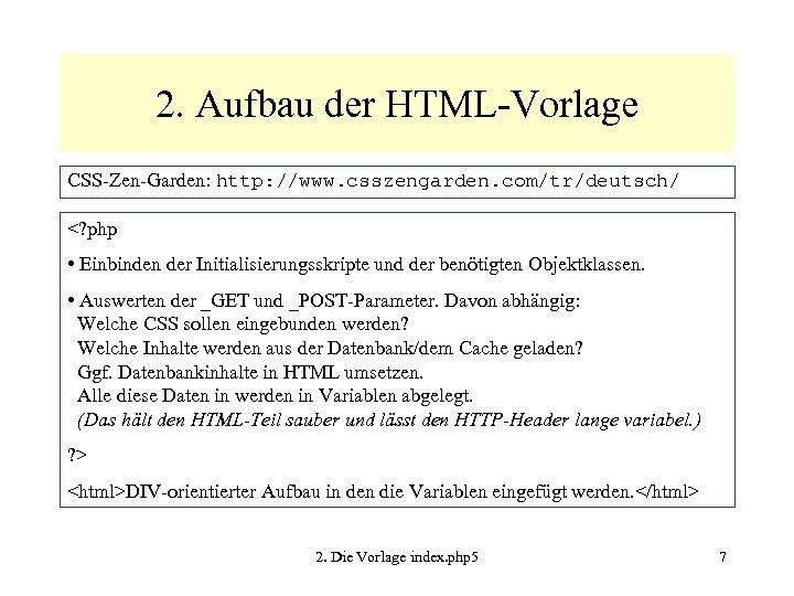 2. Aufbau der HTML-Vorlage CSS-Zen-Garden: http: //www. csszengarden. com/tr/deutsch/ <? php • Einbinden der